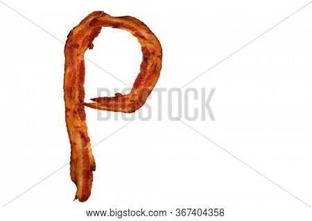Bacon. Fried Bacon Alphabet. Bacon Letters Isolated on white. Letter P made from fried Pork Belly Strips. Alphabet. Easily copied and used in paste up or projects.