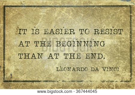 It Is Easier To Resist At The Beginning Than At The End - Ancient Italian Artist Leonardo Da Vinci Q