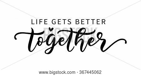 Life Gets Better Together. Lgbt Concept. Moivation Quote. Graphic Print For Tee, Shirt, Poster, Bann
