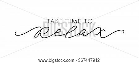 Take Time To Relax. Motivation Quote Modern Calligraphy Text Love Yourself And Relax. Design Print F