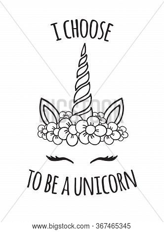 Vector Black Hand Drawn Doodle Unicorn Floral Face With Quote Print Isolated On White Background. I