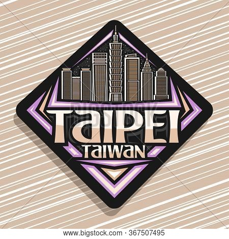 Vector Logo For Taipei, Black Decorative Road Sign With Line Illustration Of Famous Taipei City Scap