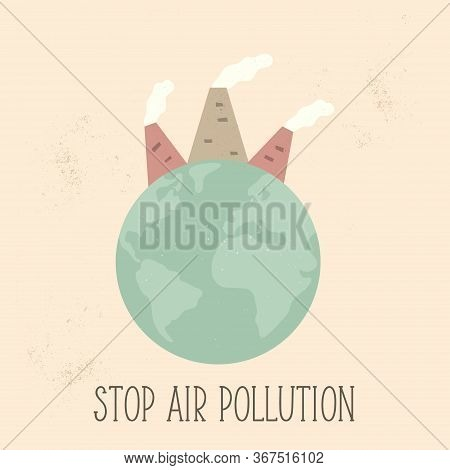 Stop Air Pollution Concept Poster With Globe And Factories Contaminating Air.