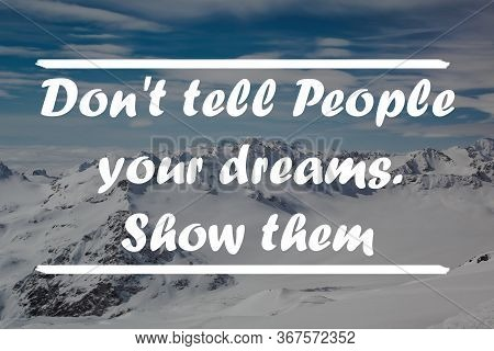 Inspirational Motivational Quote Dont Tell People Your Dreams.show Them. With Mountain Background.