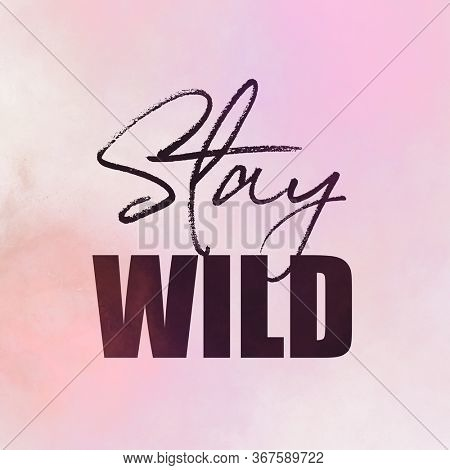 Inspirational Quote - Stay Wild isolated on pink abstract background