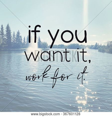 Quote - If you want it, work for it. with a body of water