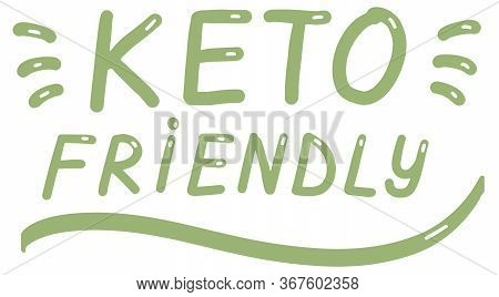 Keto Friendly. Lettering Calligraphy, Colorful Isolated Handwritten Green Text On White Background.