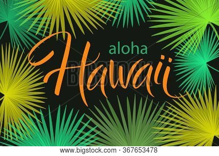 Aloha Hawaii, Hand Written Vector Lettering With Palm Leaves Frame, Typographic Poster, Template For