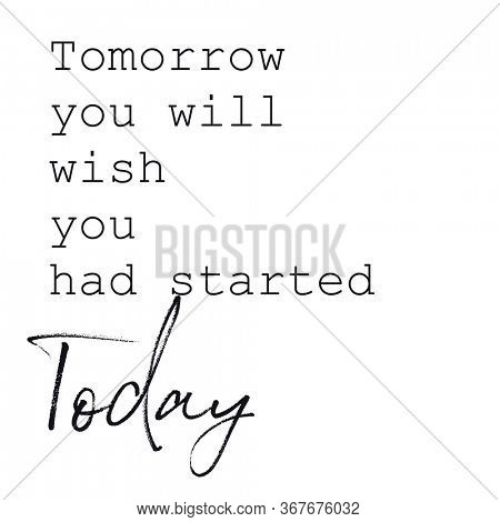 Inspirational Quote - Tomorrow you will wish you started today
