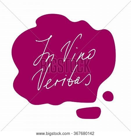 In Vino Veritas, Latin Phrase, Truth In Wine. Red Wine Puddle With Hand Drawn Inscription On White B
