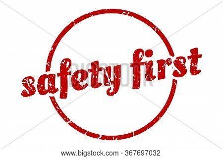 Safety First Sign. Safety First Round Vintage Grunge Stamp. Safety First