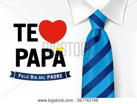 Te Amo Papa, Feliz Dia Del Padre Spanish Typography, Translate: I Love You Dad, Happy Fathers Day. F