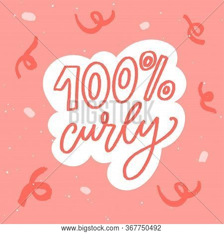 100 Percent Curly. Funny Quote About Naturally Wavy Or Curly Hair Type. Pink Handwritten Text On Abs
