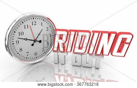 Riding it Out Wait Persevere Last Time Clock Words 3d Illustration