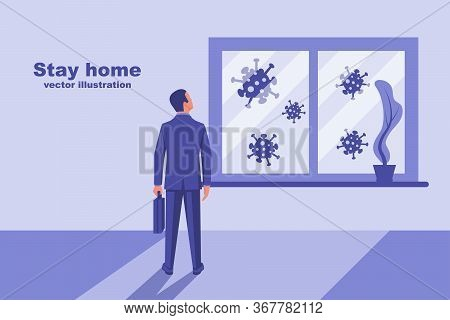 Stay Home. Self-isolation Concept. Sad Businessman Is Looking Out The Window. Coronavirus Bacteria O