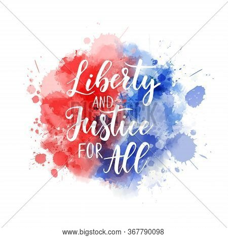 Liberty And Justice For All - Independence Day (4th Of July) In Usa Holiday Concept. Abstract Backgr