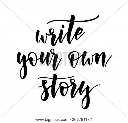 Write Your Own Story - Handwritten Modern Calligraphy Motivational Lettering Text. Inspirational Han