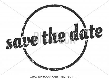 Save The Date Sign. Save The Date Round Vintage Grunge Stamp. Save The Date