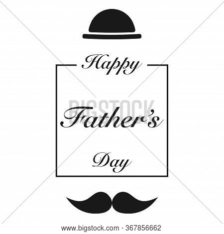 Happy Fathers Day. Hat With Mustache Icons With Greeting Text. Celebration For Daddy Or Papa. Best F