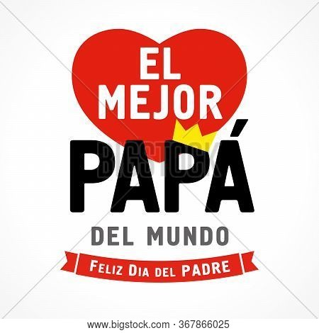 El Mejor Papa Del Mundo, Feliz Dia Del Padre Spanish Text, Translate: I Love You Dad, Happy Fathers