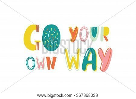 Go Your Own Way Inspiration Lifestyle Motto Vector Flat Illustration. Colorful Creative Optimistic S