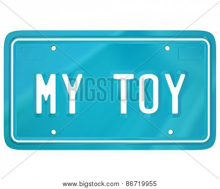 My Toy words on a vehcile license plate to illustrate a car collector or restoration hobby or pasttime