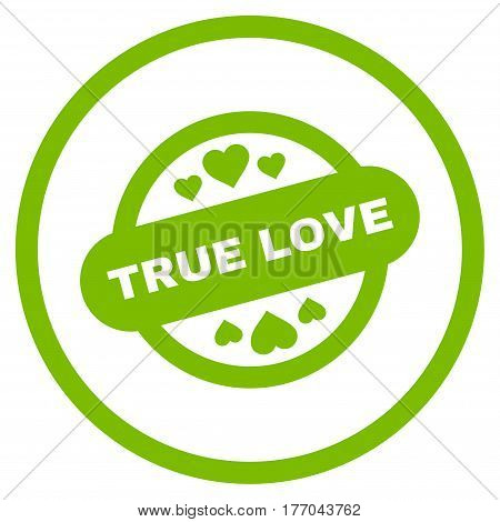 True Love Stamp Seal rounded icon. Vector illustration style is flat iconic symbol inside circle, eco green color, white background.