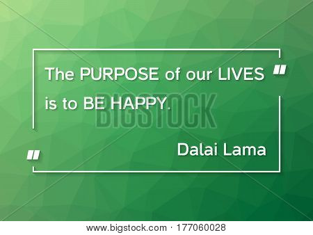 Dalai Lama quote - The purpose of our lives is to be happy on green polygonal background
