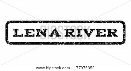 Lena River watermark stamp. Text caption inside rounded rectangle frame with grunge design style. Rubber seal stamp with unclean texture. Vector black ink imprint on a white background.