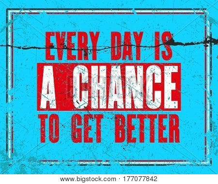 Inspiring motivation quote with text Every Day Is a Chance to Get Better. Vector typography poster design concept. Distressed old metal sign texture.