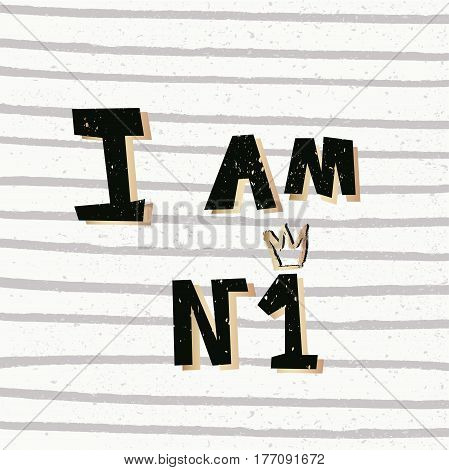 T shirt design in black and gold colors with text I am number one with silhouette crown. Illustration for fashion clothes. Creative modern teenagers design.