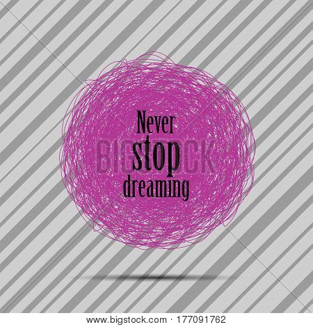 """Vector inspirational quote """"Never stop dreaming"""" for poster or card design on abstract round."""
