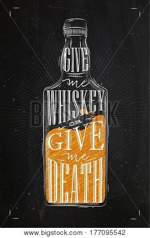 Poster bottle whiskey lettering give me whiskey or give me death drawing with chalk and color on chalkboard background
