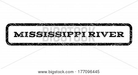 Mississippi River watermark stamp. Text tag inside rounded rectangle frame with grunge design style. Rubber seal stamp with scratched texture. Vector black ink imprint on a white background.