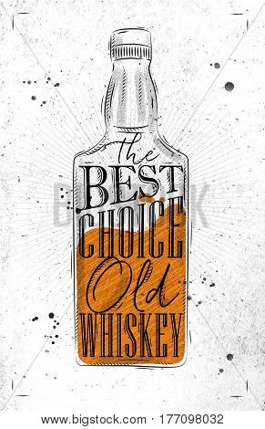 Poster bottle whiskey lettering the best choice old whiskey drawing on dirty paper background