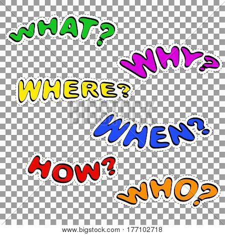 Colorful speech bubbles with questions. Vector illustration. Patch badge - Why? How? Who? When? Where? What? Questioning.