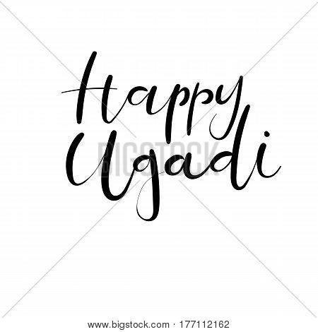 Happy Ugadi calligraphy inscription. Hand letetring greeting card. Brush text isolated on white background. Gudi Padwa Hindu new year.