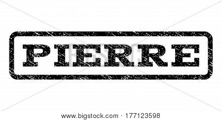 Pierre watermark stamp. Text caption inside rounded rectangle frame with grunge design style. Rubber seal stamp with scratched texture. Vector black ink imprint on a white background.