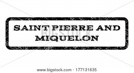 Saint Pierre and Miquelon watermark stamp. Text tag inside rounded rectangle with grunge design style. Rubber seal stamp with scratched texture. Vector black ink imprint on a white background.