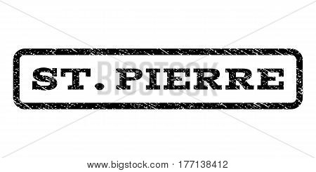 St.Pierre watermark stamp. Text tag inside rounded rectangle frame with grunge design style. Rubber seal stamp with dirty texture. Vector black ink imprint on a white background.