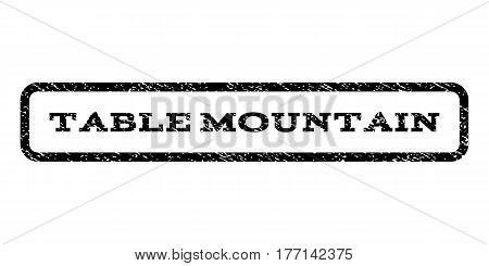 Table Mountain watermark stamp. Text tag inside rounded rectangle frame with grunge design style. Rubber seal stamp with unclean texture. Vector black ink imprint on a white background.