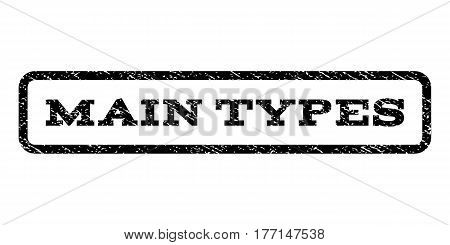 Main Types watermark stamp. Text tag inside rounded rectangle frame with grunge design style. Rubber seal stamp with scratched texture. Vector black ink imprint on a white background.