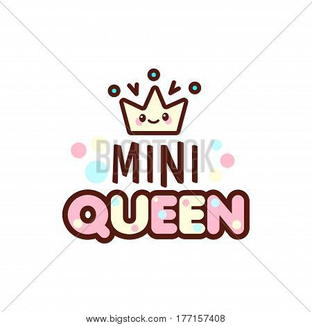 The vector illustration of crown and mini queen text with stylish kawaii emoji. Vector style girls gift emoticons for print on t-shirt, one piece body gift for kids.