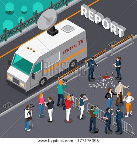 Reportage from murder scene design with photographers and cameramen detectives and police television car isometric vector illustration poster