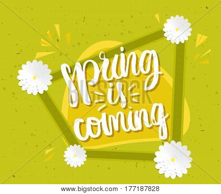 Spring positive green poster with the spring blooming flowers. Lettering quote Spring is coming. Hi. Vector illustration