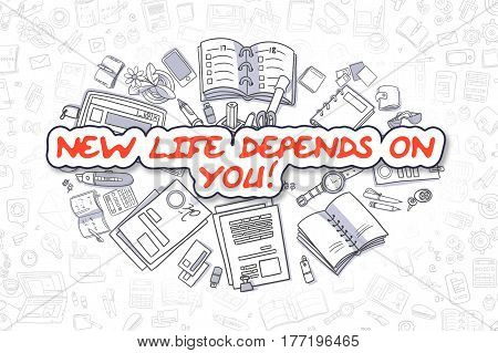 Business Illustration of New Life Depends On You. Doodle Red Inscription Hand Drawn Doodle Design Elements. New Life Depends On You Concept.