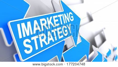 Imarketing Strategy, Text on Blue Pointer. Imarketing Strategy - Blue Pointer with a Message Indicates the Direction of Movement. 3D Render.