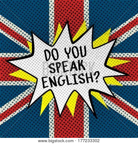 Concept of studying English or travelling. Phrase Do you speak English in front of british flag. Comic speech bubble in pop art style.