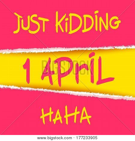 Just Kidding Ha-Ha. 1 April. Joking creative design with torn paper elements. Vector template