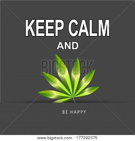 Keep Calm and Marijuana Leaf. Creative poster concept. Card of Invitation, Motivation. Vector Illustration.